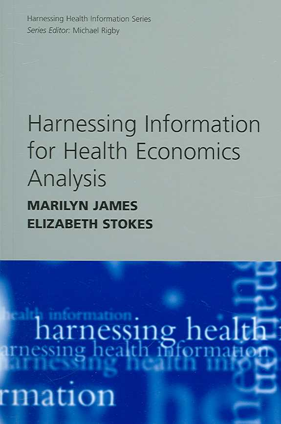 Harnessing Information for Health Economics Analysis By James, Marilyn/ Stokes, Elizabeth